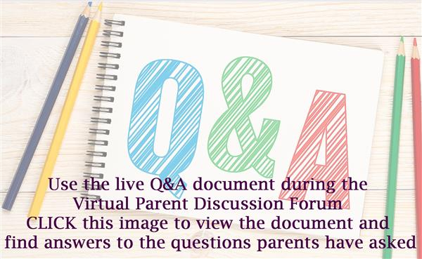 Live Question & Answer - Use this Document for the Virtual Parent Forum - Find Answers to the Questions Most Frequently Asked by Parents